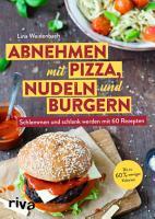 Abnehmen mit Pizza  Nudeln und Burgern PDF