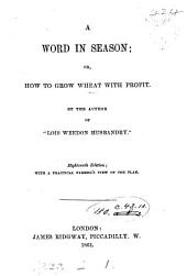 A word in season; or, How to grow wheat with profit, by the author of 'Lois Weedon husbandry'.