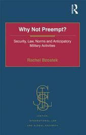 Why Not Preempt?: Security, Law, Norms and Anticipatory Military Activities