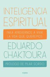 Inteligencia espiritual: Para atrevernos a vivir la vida que queremos
