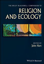 The Wiley Blackwell Companion to Religion and Ecology PDF