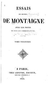 Essais de Michel de Montaigne: avec des notes de tous les commentateurs, Volume3