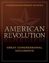 Understanding Primary Sources: American Revolution: Great Congressional Documents