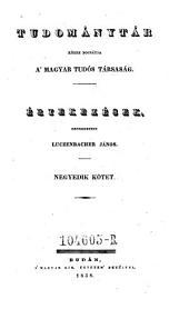 Tudománytár, közre bocsátja a Magyar tudós társaság. Értekezések szerkezteti Luczenbacher János (hung.) Uj folyam: 4. kötet