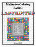 Labyrinths: Meditative Coloring Book 5: Adult Coloring for Relaxation, Stress Reduction, Meditation, Spiritual Connection, Prayer,