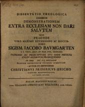 Diss. theol. exhibens demonstrationem, extra ecclesiam non dari salutem