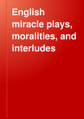 English Miracle Plays, Moralities & Interludes: Specimens of the Pre-Elizabethan Drama, Ed