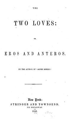 The Two Loves  Or  Eros and Anteros PDF