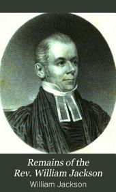 Remains of the Rev. William Jackson: Late Rector of St. Paul's Church, Louisville, Ky.; with a Sketch of His Life and Character