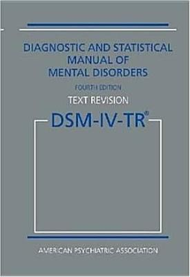 Diagnostic and Statistical Manual of Mental Disorders, 4th Edition, Text Revision (DSM-IV-TR)