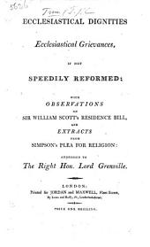 Ecclesiastical Dignities Ecclesiastical Grievances if not speedily reformed. With observations on Sir William Scott's Residence Bill, etc. [A letter, subscribed Timothy Trim.]