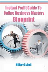 Instant Profit Guide To Online Business Mastery Blueprint PDF