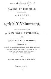 Cayuga in the Field: A Record of the 19th N. Y. Volunteers, All the Batteries of the 3d New York Artillery, and 75th New York Volunteers ...