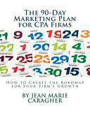 The 90-Day Marketing Plan for CPA Firms: How to Create the Roadmap for Your Firm's Growth