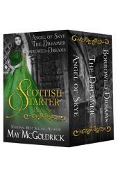 Scottish Starter Box Set: THREE COMPLETE SERIES-STARTING NOVELS: ANGEL OF SKYE, THE DREAMER, AND BORROWED DREAMS