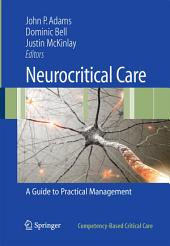 Neurocritical Care: A Guide to Practical Management
