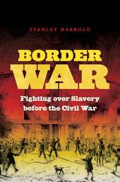Border War: Fighting over Slavery before the Civil War