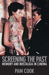 Screening the Past: Memory and Nostalgia in Cinema