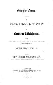 Enwogion Cymru: A Biographical Dictionary of Eminent Welshmen, from the Earliest Times to the Present, and Including Every Name Connected with the Ancient History of Wales