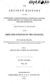 The Ancient History of the Egyptians, Carthaginians, Assyrians, Babylonians, Medes and Persians, Grecians and Macedonians: Including a History of the Arts and Sciences of the Ancients