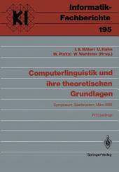 Computerlinguistik und ihre theoretischen Grundlagen: Symposium, Saarbrücken, 9.–11. März 1988 Proceedings