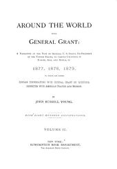 Around the World with General Grant: A Narrative of the Visit of General U.S. Grant, Ex-president of the United States, to Various Countries in Europe, Asia, and Africa, in 1877, 1878, 1879. To which are Added Certain Conversations with General Grant on Questions Connected with American Politics and History, Volume 2