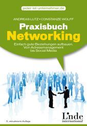 Praxisbuch Networking: Einfach gute Beziehungen aufbauen. Von Adressmanagement bis Social Media