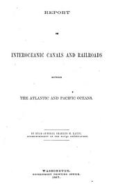 Report on interoceanic canals and railroads between the Atlantic and Pacific oceans