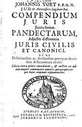Compendium juris juxta seriem pandectarum, adjectis differentiis juris civilis et canonici: ut et definitionibus ac divisionibus praecipuis secundum Institutionum titulos
