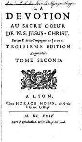 La dévotion au Sacré Coeur de N. S. Jésus Christ: Volume1
