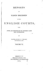 Reports of Cases Decided by the English Courts: With Notes and References to Kindred Cases and Authorities, Volume 6