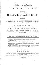 A Treatise concerning Heaven and Hell, containing a relation of many wonderful things therein, as heard and seen by the author ... Now first translated from the original Latin [by W. Cookworthy and T. Hartley].