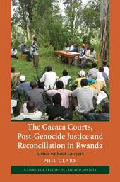 The Gacaca Courts, Post-Genocide Justice and Reconciliation in Rwanda: Justice without Lawyers