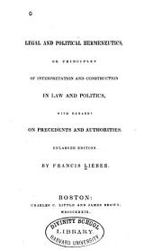 Legal and Political Hermeneutics, Or, Principles of Interpretation and Construction in Law and Politics: With Remarks on Precedents and Authorities