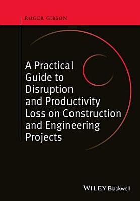 A Practical Guide to Disruption and Productivity Loss on Construction and Engineering Projects PDF