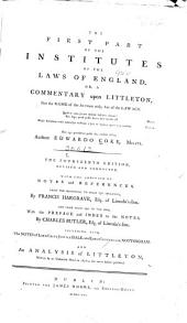 The First Part of the Institutes of the Laws of England: Or, A Commentary Upon Littleton, Part 1
