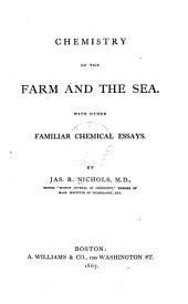 Chemistry of the Farm and the Sea: With Other Familiar Chemical Essays