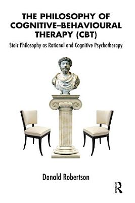 The Philosophy of Cognitive Behavioural Therapy  CBT