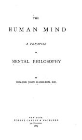 The Human Mind: A Treatise in Mental Philosophy