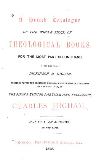 A Priced Catalogue of the Whole Stock of Theological Books  for the Most Part Second hand  of the Late Firm of Dickinson   Higham PDF