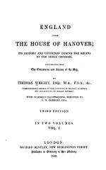 ENGLAND UNDER THE HOUSE OF HANOVER ITS HISTORY AND CONDITION DURING THE REIGNS OF THE THREE GEORGES