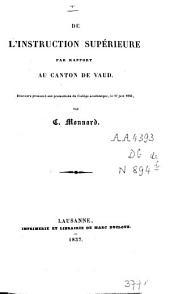 De l'instruction supérieure par rapport au canton de Vaud: discours prononcé aux promotions du Collège académique, le 17 juin 1836