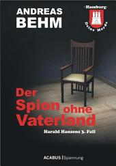 Hamburg - Deine Morde. Der Spion ohne Vaterland: Harald Hansens 3. Fall