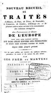 Nouveau recueil de traités d 'alliance, de paix, de treve, de neutralité,de commerce, de limites, d'echenge---et de plusieurs autre actes servant a`la connaissance des relations étrangères des puissances et états de l'Europe... depuis 1808 jusqu'à présent: Volume 6