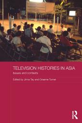 Television Histories in Asia: Issues and Contexts
