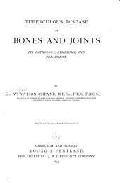 Tuberculous Disease of Bones and Joints: Its Pathology, Symptoms, and Treatment