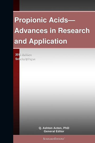 Propionic Acids Advances In Research And Application 2012 Edition