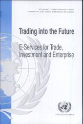 Trading Into the Future: E-services for Trade, Investment and Enterprise, Volume 768