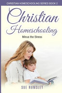 Christian Homeschooling Minus the Stress