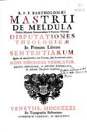 R.P.F. Bartholomaei Mastrii de Meldula ... Disputationes theologicae in primum librum sententiarum ...